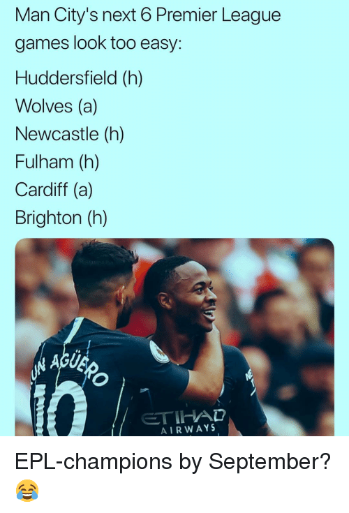 epl: Man City's next 6 Premier League  games look too easy  Huddersfield (h)  Wolves (a)  Newcastle (h)  Fulham (h)  Cardiff (a)  Brighton (h)  AIRWAYS EPL-champions by September? 😂