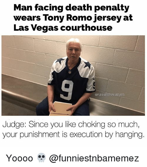 Tony Romo: Man facing death penalty  wears Tony Romo jersey at  Las Vegas courthouse  @FUNNIESTNFLMEMES  Judge: Since you like choking so much  your punishment is execution by hanging Yoooo 💀 @funniestnbamemez