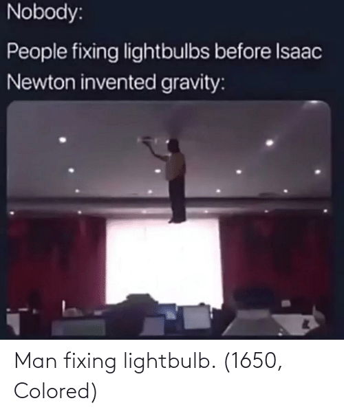 Fixing: Man fixing lightbulb. (1650, Colored)