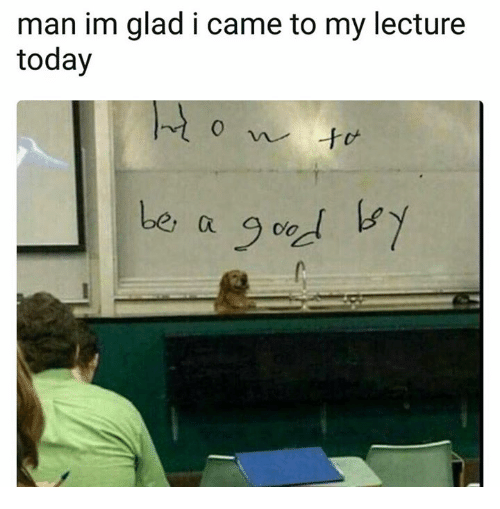 ñO: man im glad i came to my lecture  today  0  be,  a o