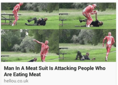 eating meat: Man In A Meat Suit Is Attacking People Who  Are Eating Meat  hellou.co.uk