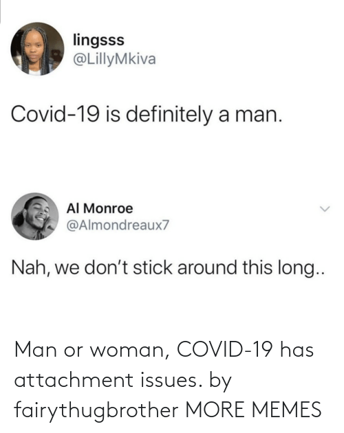 man-or-woman: Man or woman, COVID-19 has attachment issues. by fairythugbrother MORE MEMES