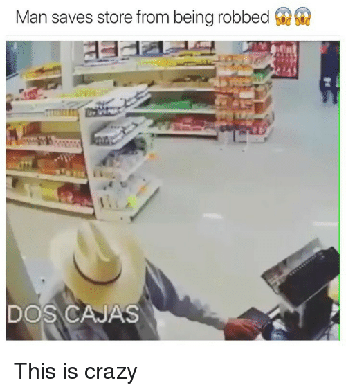 Crazy, Funny, and Dos: Man saves store from being robbed  DOS CAJAS This is crazy