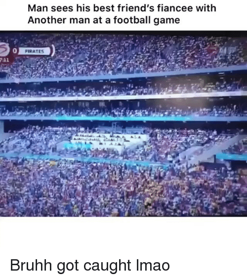 Football, Friends, and Funny: Man sees his best friend's fiancee with  Another man at a football game  0 Bruhh got caught lmao