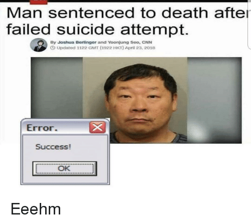 gmt: Man sentenced to death afte  failed suicide attempt.  By Joshua Berlinger and Yoonjung Seo, CNN  ⑤ Updated 1122 GMT (1922 HKT) April 23, 2018  Error  Success!  OK Eeehm