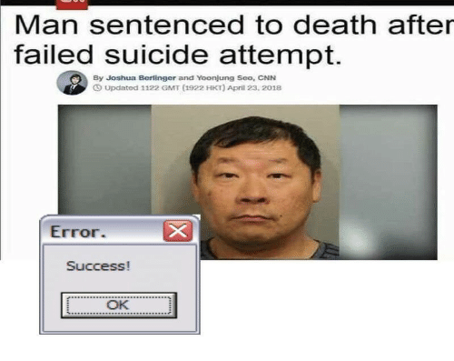 gmt: Man sentenced to death after  failed suicide attempt.  By Joshua Berlinger and Yoonjung Seo, CNN  Updated 1122 GMT (1922 HKT) April 23, 2018  Error.  Success!  OK