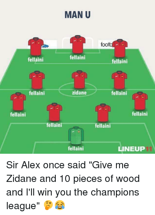 """Memes, Champions League, and 🤖: MAN U  foot  fellaini  fellaini  fellaini  fellaini  zidane  fellaini  fellaini  fellaini  fellaini  fellaini  fellaini  LINEUP Sir Alex once said """"Give me Zidane and 10 pieces of wood and I'll win you the champions league"""" 🤔😂"""