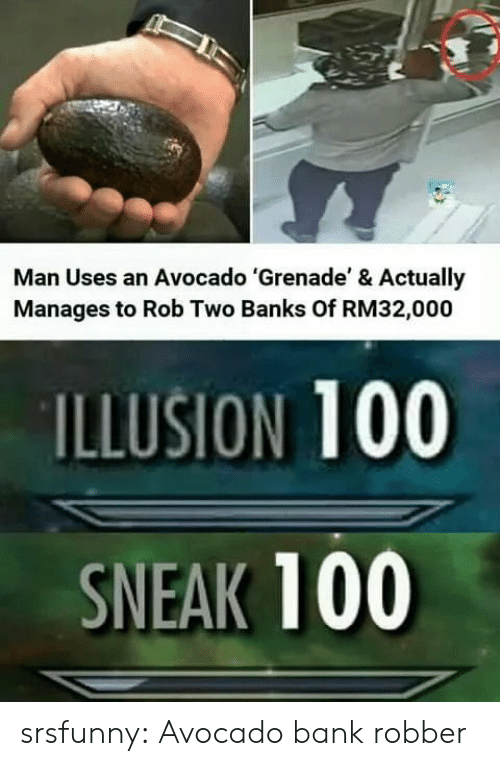 Banks: Man Uses an Avocado 'Grenade' & Actually  Manages to Rob Two Banks Of RM32,000  ILLUSION 100  SNEAK 100 srsfunny:  Avocado bank robber