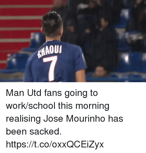José Mourinho: Man Utd fans going to work/school this morning realising Jose Mourinho has been sacked. https://t.co/oxxQCEiZyx