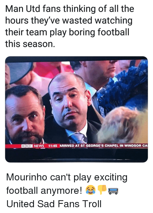 Windsor: Man Utd fans thinking of all the  hours they've wasted watching  their team play boring footbal  this season.  BBC NEWS  11:45 ARRIVED AT ST GEORGE'S CHAPEL IN WINDSOR CA Mourinho can't play exciting football anymore! 😂👎🚌 United Sad Fans Troll