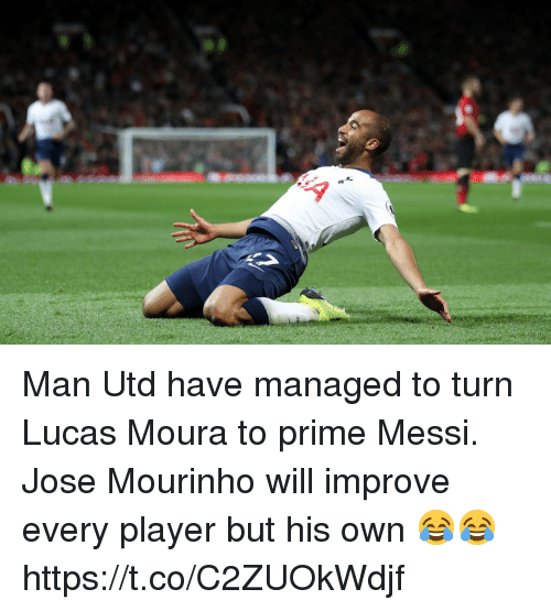José Mourinho: Man Utd have managed to turn Lucas Moura to prime Messi.   Jose Mourinho will improve every player but his own 😂😂 https://t.co/C2ZUOkWdjf