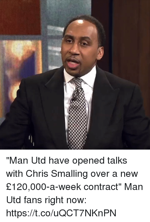 """Soccer, Man Utd, and Man: """"Man Utd have opened talks with Chris Smalling over a new £120,000-a-week contract""""  Man Utd fans right now: https://t.co/uQCT7NKnPN"""