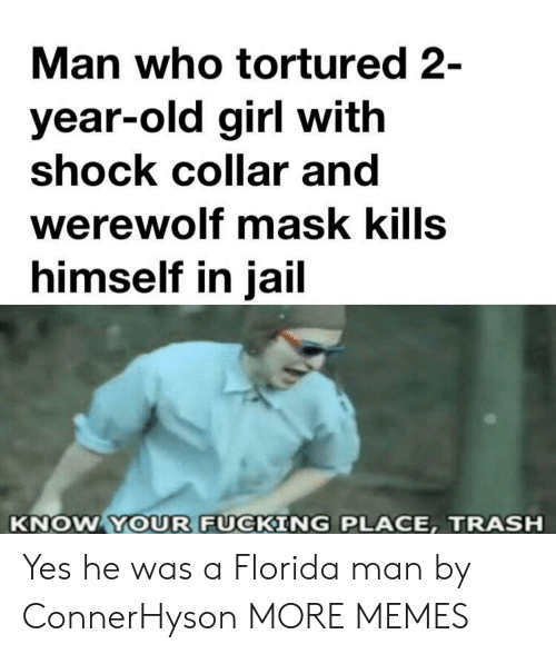 werewolf: Man who tortured 2-  year-old girl with  shock collar and  werewolf mask kills  himself in jail  KNOW YOUR FUCKING PLACE, TRASH Yes he was a Florida man by ConnerHyson MORE MEMES