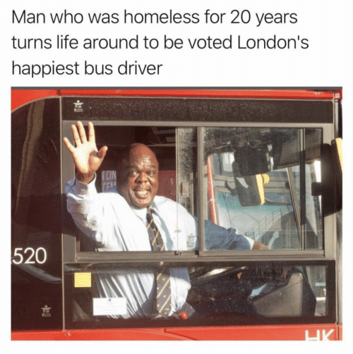 Homeless, Life, and Who: Man who was homeless for 20 years  turns life around to be voted London's  happiest bus driver  CIN  TEAS  520  HK