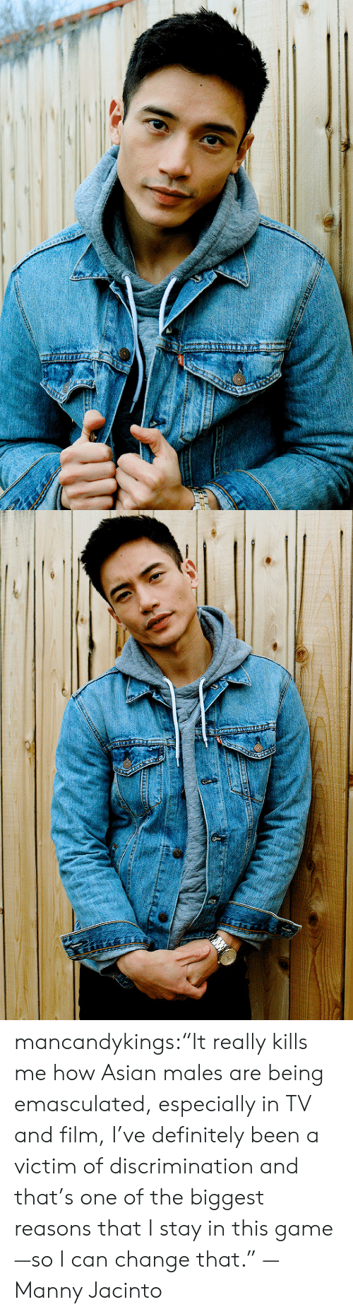 "I Stay: mancandykings:""It really kills me how Asian males are being emasculated, especially in TV and film, I've definitely been a victim of discrimination and that's one of the biggest reasons that I stay in this game—so I can change that."" — Manny Jacinto"