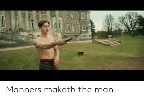 Manners: Manners maketh the man.