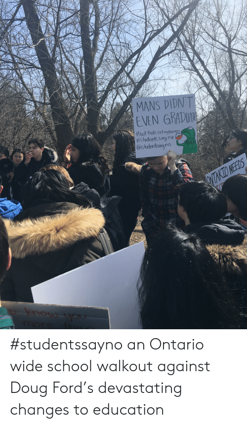 Doug Ford: MANS DIDNT  EVEN GRADT  students say no  @studentssayno #studentssayno an Ontario wide school walkout against Doug Ford's devastating changes to education