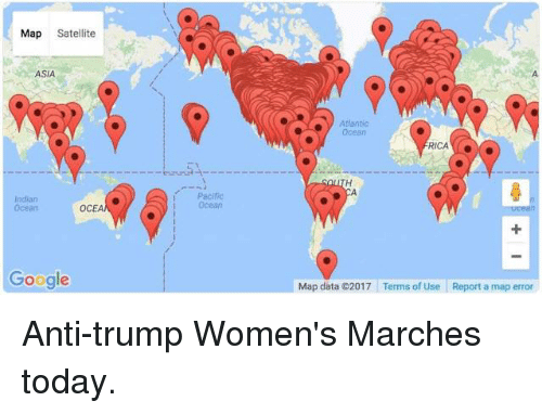 Trump Women: Map  Satellite  ASIA  Indian  OCEA  Google  Pacific  Ocean  Atlantic  RICA  Map data 2017 Terms of Use Report a map error Anti-trump Women's Marches today.