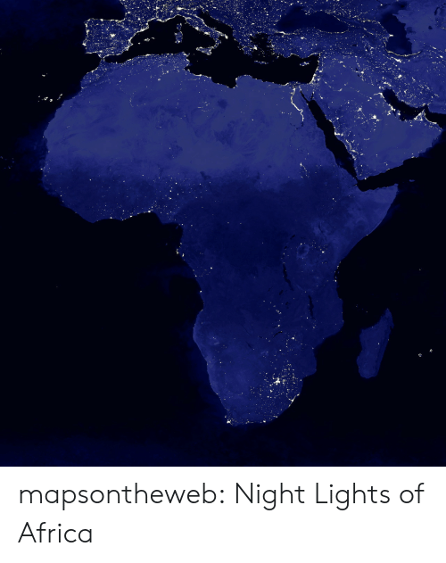 Africa, Target, and Tumblr: mapsontheweb:  Night Lights of Africa