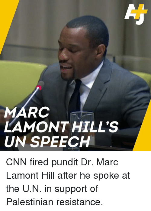 cnn.com, Memes, and 🤖: MARC  LAMONT HILL'S  UN SPEECH CNN fired pundit Dr. Marc Lamont Hill after he spoke at the U.N. in support of Palestinian resistance.