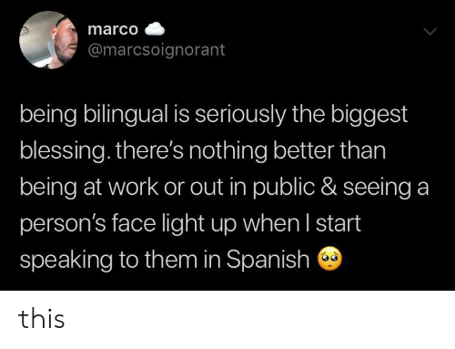 Spanish, Work, and Light: marco  @marcsoignorant  being bilingual is seriously the biggest  blessing. there's nothing better than  being at work or out in public & seeing a  person's face light up when I start  speaking to them in Spanish this