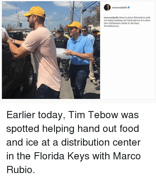 Irmã: marcorubiofla  marcorublofia Great to have @timtebow with  me today handing out food and ice at a drive  thru distribution cente in the Keys  #Irma Recovery Earlier today, Tim Tebow was spotted helping hand out food and ice at a distribution center in the Florida Keys with Marco Rubio.