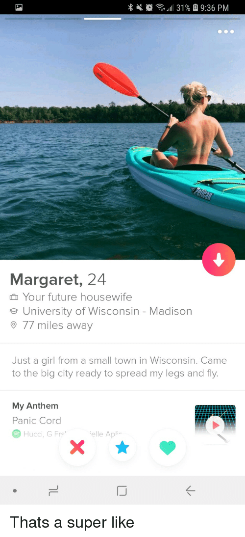 Future, Girl, and Wisconsin: Margaret, 24  n Your future housewife  e University of Wisconsin - Madison  77 miles away  Just a girl from a small town in Wisconsin. Came  to the big city ready to spread my legs and fly.  My Anthem  Panic Cord  Hucci, G Frs  elle Ap  Aplin  ぐ Thats a super like