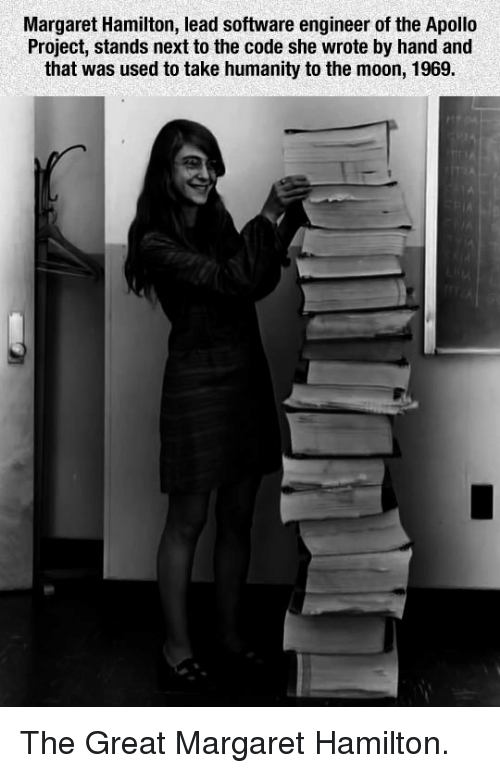 Margaret Hamilton: Margaret Hamilton, lead software engineer of the Apollo  Project, stands next to the code she wrote by hand and  that was used to take humanity to the moon, 1969. <p>The Great Margaret Hamilton.</p>