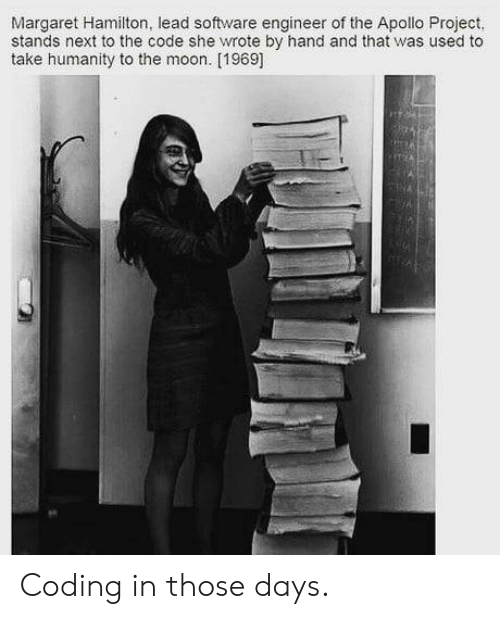 Margaret Hamilton: Margaret Hamilton, lead software engineer of the Apollo Project,  stands next to the code she wrote by hand and that was used to  take humanity to the moon. [1969] Coding in those days.