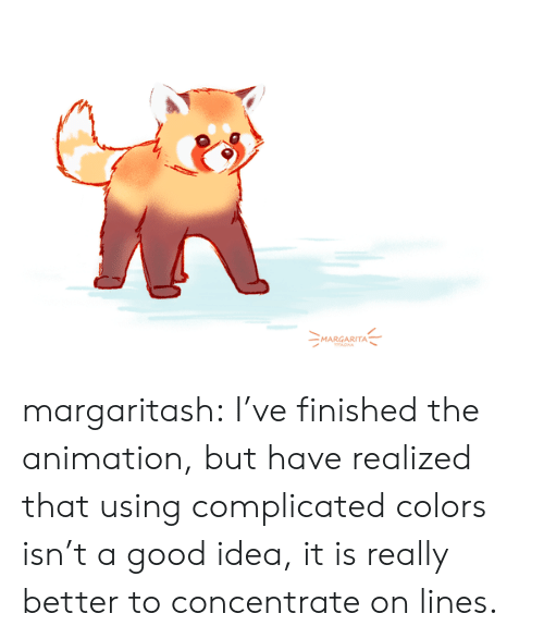 complicated: MARGARITA  A margaritash:  I've finished the animation, but have realized that using complicated colors isn't a good idea, it is really better to concentrate on lines.