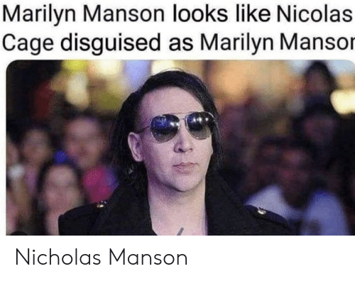 cage: Marilyn Manson looks like Nicolas  Cage disguised as Marilyn Mansor Nicholas Manson