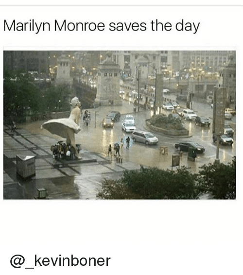 Funny, Meme, and Marilyn Monroe: Marilyn Monroe saves the day @_kevinboner