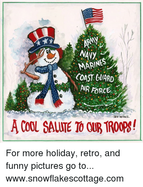 Funnies Pictures: MARINES  COAST GUARD  AIR ORCE  A COOL SAUTE OUR TROope! For more holiday, retro, and funny pictures go to... www.snowflakescottage.com