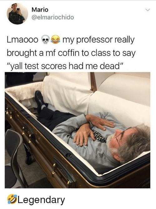 """Memes, Mario, and Test: Mario  @elmariochido  Lmaooo my professor really  brought a mf coffin to class to say  """"yall test scores had me dead"""" 🤣Legendary"""