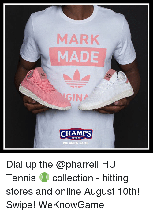 Memes, Pharrell, and Sports: MARK  MADE  GIN  CHAMPS  SPORTS  WE KNOW GAME Dial up the @pharrell HU Tennis 🎾 collection - hitting stores and online August 10th! Swipe! WeKnowGame