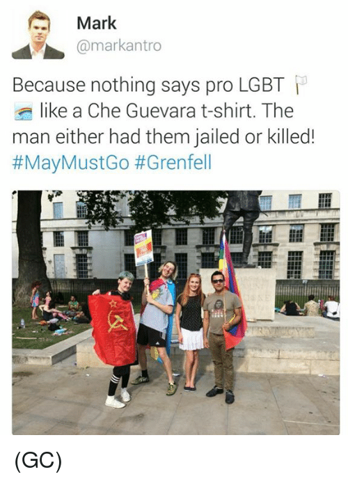 Lgbt, Memes, and Pro: Mark  @markantro  Because nothing says pro LGBT  like a Che Guevara t-shirt. The  man either had them jailed or killed!  (GC)