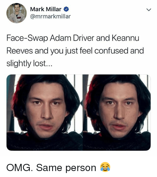 Adam Driver: Mark Millar  @mrmarkmillar  Face-Swap Adam Driver and Keannu  Reeves and you just feel confused and  slightly lost. OMG. Same person 😂