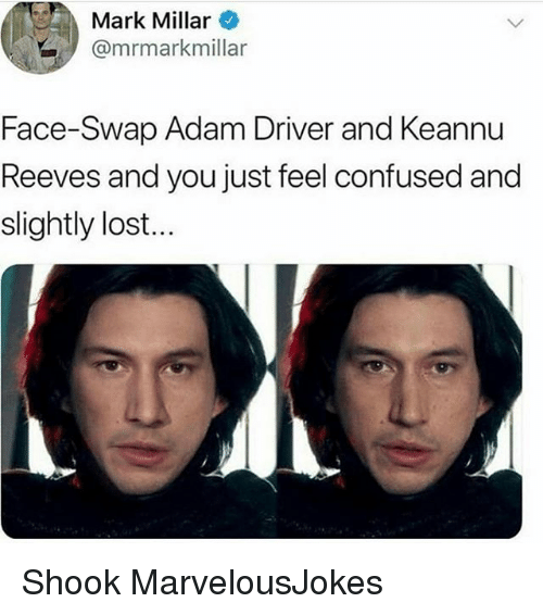 Adam Driver: Mark Millar  @mrmarkmillar  Face-Swap Adam Driver and Keannu  Reeves and you just feel confused and  slightly lost... Shook MarvelousJokes
