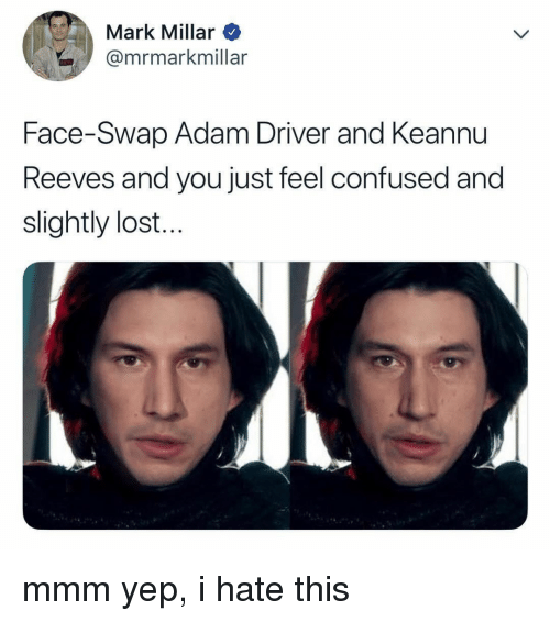 Adam Driver: Mark Millar  @mrmarkmillar  Face-Swap Adam Driver and Keannu  Reeves and you just feel confused and  slightly lost.. mmm yep, i hate this