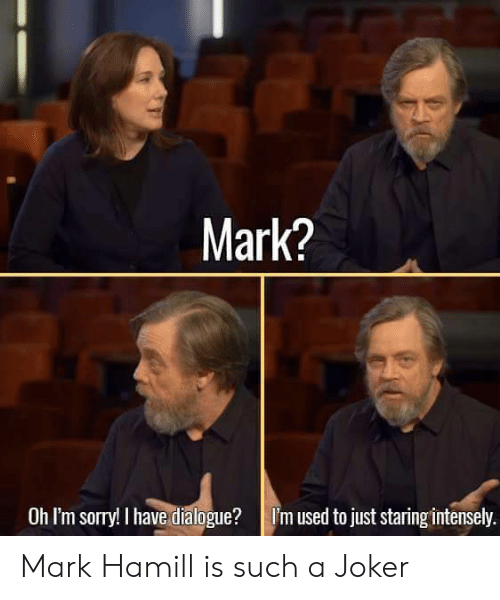 Mark Hamill: Mark?  Oh I'm sorry! I have dialogue?I'm used to just staring intensely. Mark Hamill is such a Joker