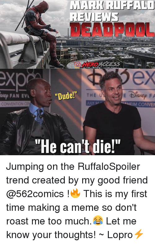 """Roastes: MARK RIFFALI  DEADPOOL  O HERD  exp  FAN EVL  """"Dude!""""  THE  CONVENTION C  HEIM CONVE  """"He can't die!"""" Jumping on the RuffaloSpoiler trend created by my good friend @562comics !🔥 This is my first time making a meme so don't roast me too much.😂 Let me know your thoughts! ~ Lopro⚡️"""
