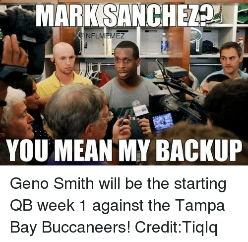 Geno Smith: MARK SANCHEZnd  NFLMEMEZ  YOU MEAN MY BACKUP Geno Smith will be the starting QB week 1 against the Tampa Bay Buccaneers!  Credit:TiqIq