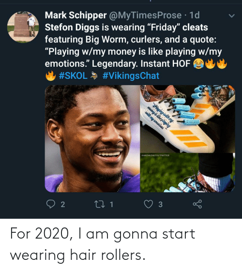 """Stefon: Mark Schipper @MyTimesProse · 1d  Stefon Diggs is wearing """"Friday"""" cleats  featuring Big Worm, curlers, and a quote:  """"Playing w/my money is like playing w/my  emotions."""" Legendary. Instant HOF  #SKOL #VikingsChat  ஒருமுப்மும்பா  meaey's like playing  wilth my emotions """"  ANDYKENUTIS/TWITTER  3 For 2020, I am gonna start wearing hair rollers."""
