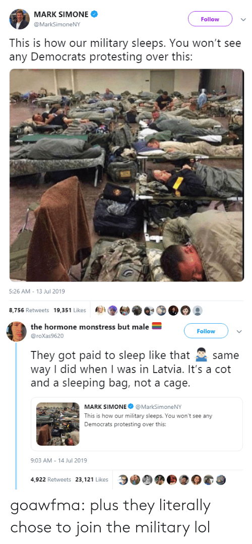 Lol, Target, and Tumblr: MARK SIMONE  Follow  @MarkSimoneNY  This is how our military sleeps. You won't see  any Democrats protesting over this:   5:26 AM - 13 Jul 2019  8,756 Retweets 19,351 Likes   the hormone monstress but male  Follow  @roXas9620  They got paid to sleep like that  way I did when I was in Latvia. It's a cot  and a sleeping bag, not a cage.  same  MARK SIMONE @MarkSimoneNY  This is how our military sleeps. You won't see any  Democrats protesting over this:  9:03 AM - 14 Jul 2019  4,922 Retweets 23,121 Likes goawfma:  plus they literally chose to join the military lol