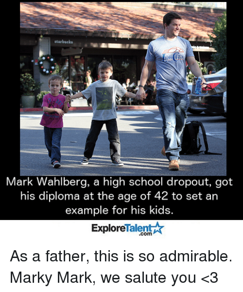 We Salute You: Mark Wahlberg, a high school dropout, got  his diploma at the age of 42 to set an  example for his kids  Talent  Explore As a father, this is so admirable.  Marky Mark, we salute you <3