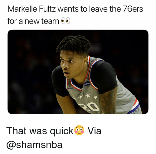 That Was Quick: Markelle Fultz wants to leave the 76ers  for a new team  ubHub That was quick😳 Via @shamsnba
