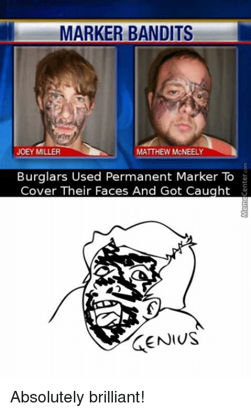 Burglarer: MARKER BANDITS  JOEY MILLER  MATTHEW McNEELY  Burglars Used Permanent Marker To  Cover Their Faces And Got Caught  GENIUS Absolutely brilliant!