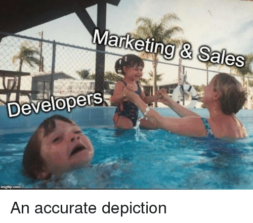 depiction: Marketing Sales  Developers An accurate depiction