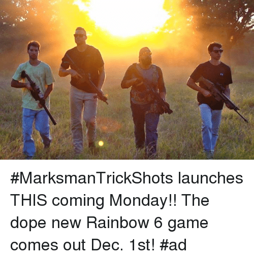 Rainbow 6, Ads, and Rainbows: #MarksmanTrickShots launches THIS coming Monday!! The dope new Rainbow 6 game comes out Dec. 1st! #ad