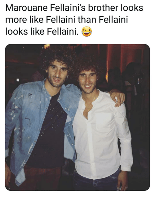 Memes, 🤖, and Brother: Marouane Fellaini's brother looks  more like Fellaini than Fellaini  looks like Fellaini.